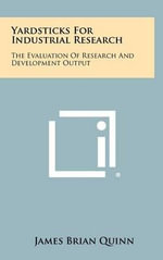 Yardsticks for Industrial Research : The Evaluation of Research and Development Output - James Brian Quinn