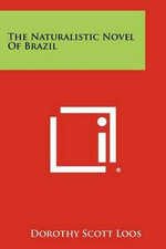 The Naturalistic Novel of Brazil - Dorothy Scott Loos