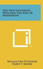 The New University Wits and the End of Modernism : The New Story of Notre Dame - William Van O'Connor