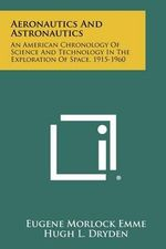 Aeronautics and Astronautics : An American Chronology of Science and Technology in the Exploration of Space, 1915-1960 - Eugene Morlock Emme