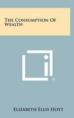 The Consumption of Wealth : A Maiden Lane Novel - Elizabeth Ellis Hoyt