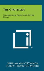 The Grotesque : An American Genre and Other Essays - William Van O'Connor