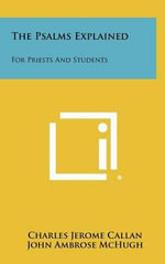 The Psalms Explained : For Priests and Students - Charles Jerome Callan