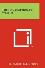 The Consumption of Wealth - Elizabeth Ellis Hoyt