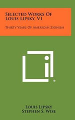 Selected Works of Louis Lipsky, V1 : Thirty Years of American Zionism - Louis Lipsky