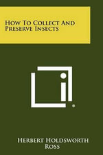 How to Collect and Preserve Insects - Herbert Holdsworth Ross