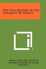 The True History of the Conquest of Mexico - Bernal Diaz del Castillo