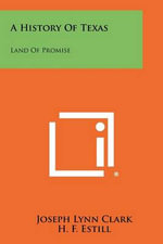 A History of Texas : Land of Promise - Joseph Lynn Clark