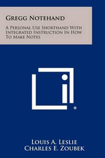 Gregg Notehand : A Personal Use Shorthand with Integrated Instruction in How to Make Notes - Louis A. Leslie