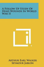 A Follow Up Study of Head Wounds in World War II - Arthur Earl Walker
