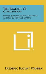 The Pageant of Civilization : World Romance and Adventure as Told by Postage Stamps - Frederic Blount Warren