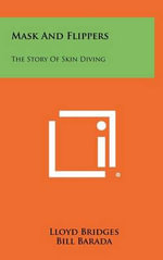 Mask and Flippers : The Story of Skin Diving - Lloyd Bridges