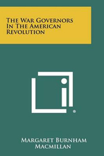 The War Governors in the American Revolution - Margaret Burnham MacMillan