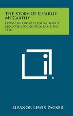 The Story of Charlie McCarthy : From the Edgar Bergen-Charlie McCarthy Radio Programs, No. 1456 - Eleanor Lewis Packer