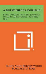 A Great Niece's Journals : Being Extracts from the Journals of Fanny Anne Burney from 1830-1842 - Fanny Anne Burney Wood