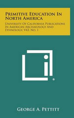 Primitive Education in North America : University of California Publications in American Archaeology and Ethnology, V43, No. 1 - George A. Pettitt