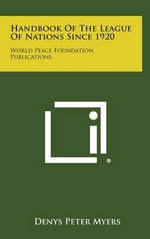 Handbook of the League of Nations Since 1920 : World Peace Foundation Publications - Denys Peter Myers