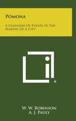Pomona : A Calendar of Events in the Making of a City - W. W. Robinson