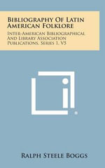 Bibliography of Latin American Folklore : Inter-American Bibliographical and Library Association Publications, Series 1, V5 - Ralph Steele Boggs