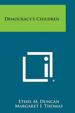 Democracy's Children - Ethel M. Duncan