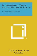 International Trade Aspects of Indian Burlap : An Econometric Study - George Kuttickal Chacko