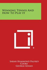 Winning Tennis and How to Play It - Sarah Hammond Palfrey Cooke