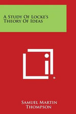 A Study of Locke's Theory of Ideas - Samuel Martin Thompson