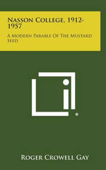 Nasson College, 1912-1957 : A Modern Parable of the Mustard Seed - Roger Crowell Gay