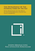 The Development of the External Form of the Rat : With Observations on the Origin of the Extraembryonic Coelom and Foetal Membranes - Joseph Abraham Long