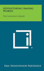 Adventuring Among Words : The Language Library - Eric Honeywood Partridge