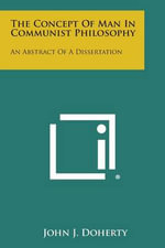 The Concept of Man in Communist Philosophy : An Abstract of a Dissertation - John J. Doherty