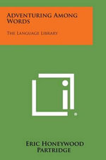 Adventuring Among Words : The Language Library - Eric Honeywood Partridge