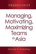 Productivity : Managing, Motivating, Maximizing Teams in Asia - Michael A. Podolinsky