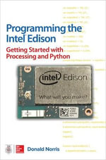 Programming the Intel Edison : Getting Started with Processing and Python - Donald Norris