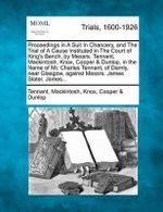 Proceedings in a Suit in Chancery, and the Trial of a Cause Instituted in the Court of King's Bench, by Messrs. Tennant, Mackintosh, Knox, Cooper & Dunlop, in the Name of Mr. Charles Tennant, of Darnly, Near Glasgow, Against Messrs. James Slater, James... - Tennant Mackintosh Knox Coope Dunlop