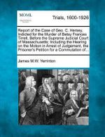 Report of the Case of Geo. C. Hersey, Indicted for the Murder of Betsy Frances Tirrell, Before the Supreme Judicial Court of Massachusetts; Including the Hearing on the Motion in Arrest of Judgement, the Prisoner's Petition for a Commutation Of... - James Manning Winchell Yerrinton