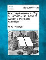 Attorney-General V. City of Toronto - Re. Lese of Queen's Park and Avenues - Anonymous
