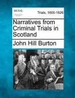 Narratives from Criminal Trials in Scotland - John Hill Burton