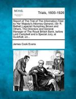 Report of the Trial of the Information Filed by Her Majesty's Attorney-General, (Sir R. Bethell, ) Against Humphrey Brown and Others, the Directors and General Manager of the Royal British Bank, Before Lord Campbell and a Special Jury, at Guildhall, On... - James Cook Evans