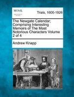 The Newgate Calendar; Comprising Interesting Memoirs of the Most Notorious Characters Volume 2 of 4 - Andrew Knapp