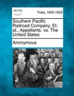 Southern Pacific Railroad Company, Et. Al., Appellants. vs. the United States - Anonymous