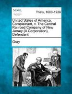 United States of America, Complainant, V. the Central Railroad Company of New Jersey (a Corporation), Defendant - Dave Gray