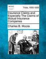 Insurance Claims and Especially the Claims of Mutual Insurance Companies - Charles B Moore