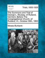 The Summons and Trial of George L. Mussey, of Rutland, Vermont, Before the Congregational Church, of Rutland, VT., October 30th, 1863 - Moses Burbank