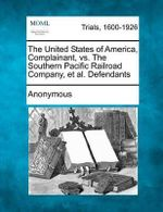 The United States of America, Complainant, vs. the Southern Pacific Railroad Company, et al. Defendants - Anonymous