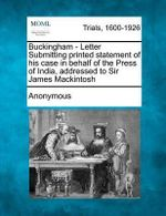 Buckingham - Letter Submitting Printed Statement of His Case in Behalf of the Press of India, Addressed to Sir James Mackintosh - Anonymous