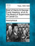 Brief of Harris & George - Frank Hawkins, et al vs. the Board of Supervisors of Carroll Co. - Anonymous