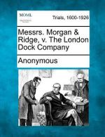 Messrs. Morgan & Ridge, V. the London Dock Company - Anonymous