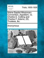 Maine Baptist Missionary Convention, Appellant, vs. Charles E. Cotting and Charles F. Adams, 2D, Trustees, &C. - Anonymous