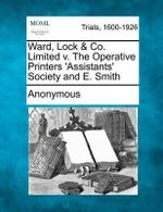 Ward, Lock & Co. Limited V. the Operative Printers 'Assistants' Society and E. Smith - Anonymous